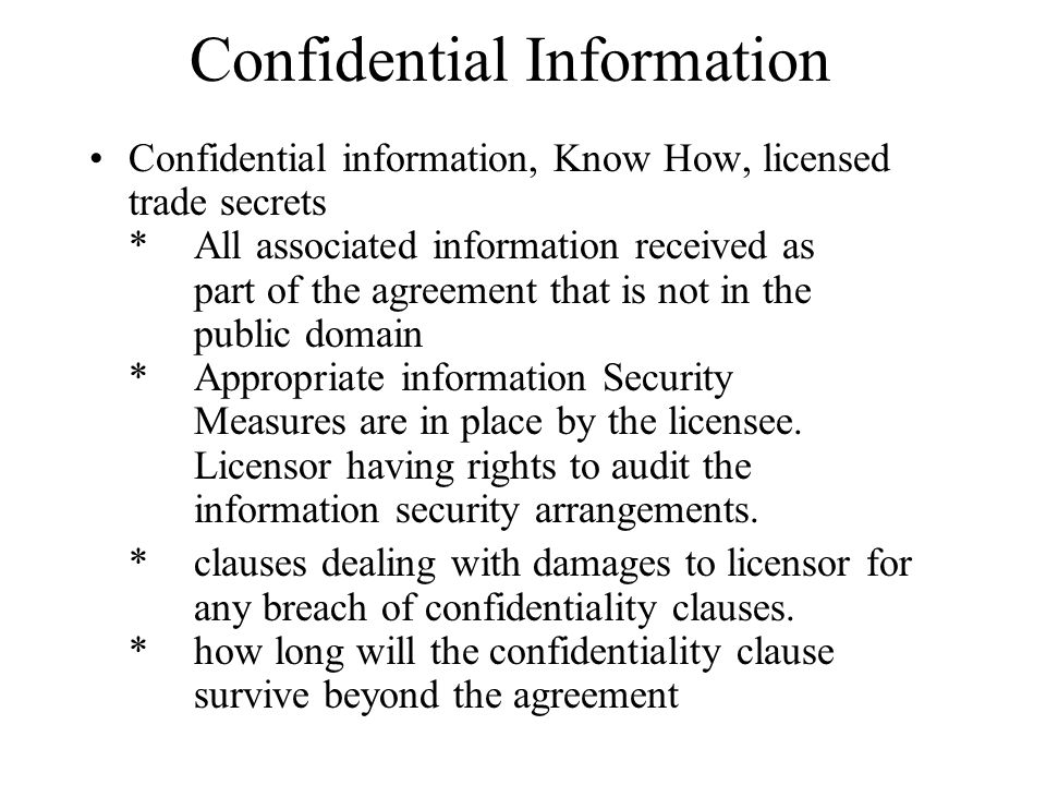 Confidential Information Confidential information, Know How, licensed trade secrets * All associated information received as part of the agreement tha