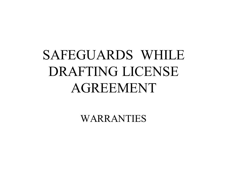 SAFEGUARDS WHILE DRAFTING LICENSE AGREEMENT WARRANTIES