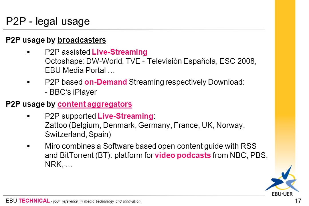 EBU TECHNICAL - your reference in media technology and innovation P2P - legal usage P2P usage by broadcasters P2P assisted Live-Streaming Octoshape: D