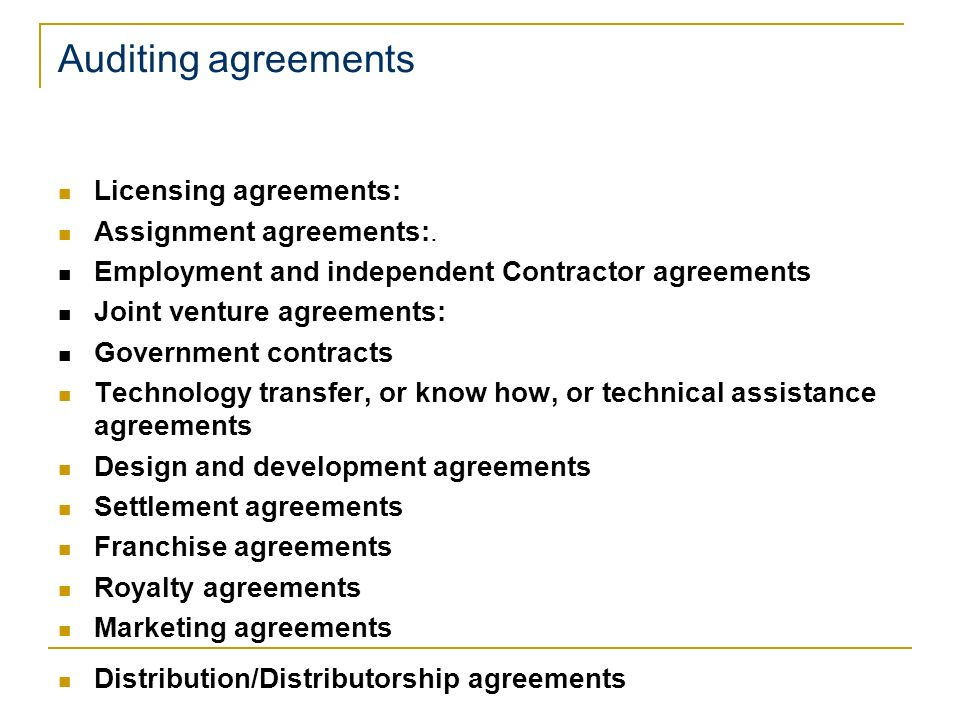 Auditing agreements Licensing agreements: Assignment agreements:. Employment and independent Contractor agreements Joint venture agreements: Governmen