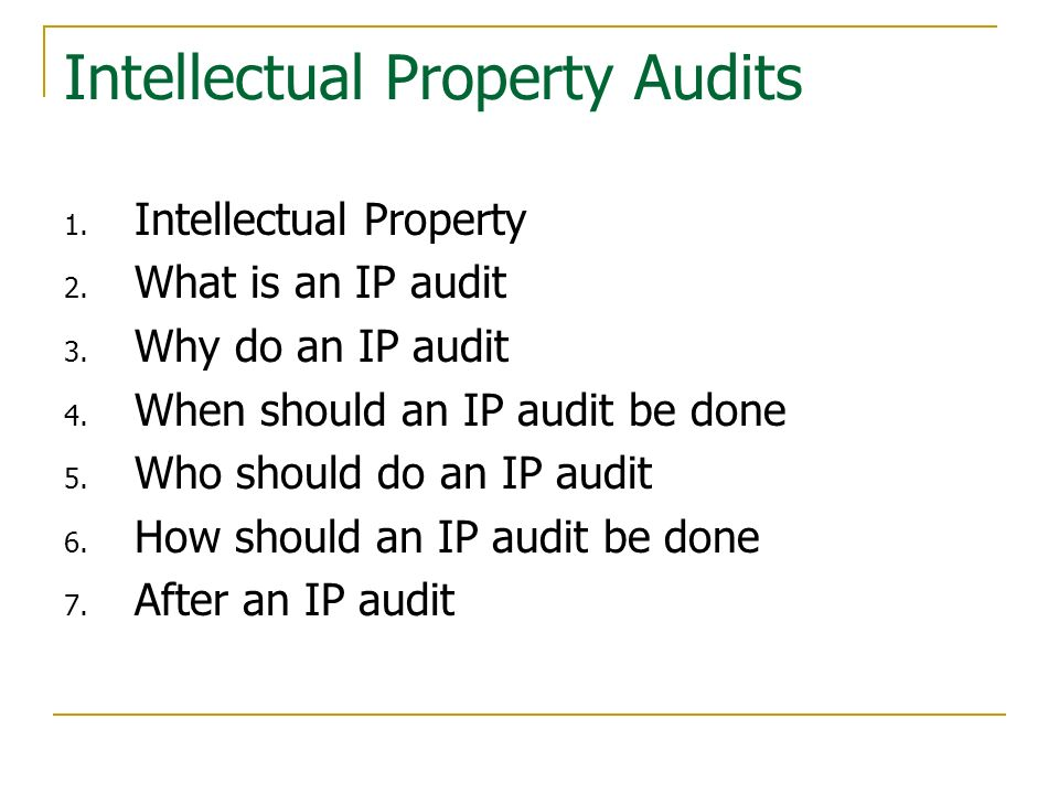 Intellectual Property Audits 1. Intellectual Property 2. What is an IP audit 3. Why do an IP audit 4. When should an IP audit be done 5. Who should do