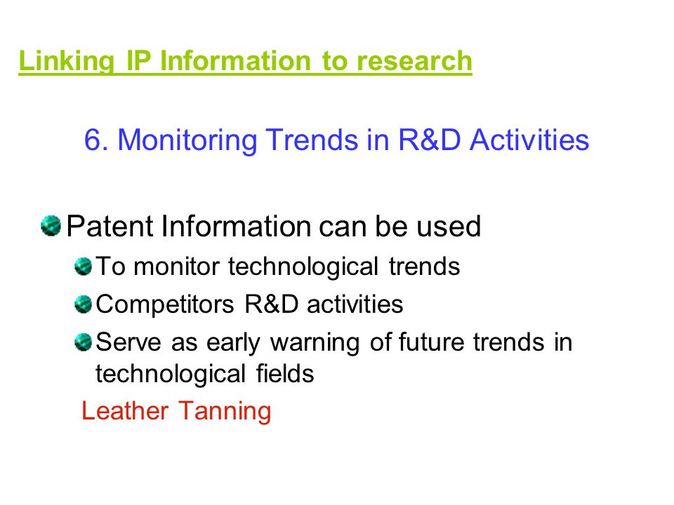 6. Monitoring Trends in R&D Activities Patent Information can be used To monitor technological trends Competitors R&D activities Serve as early warnin