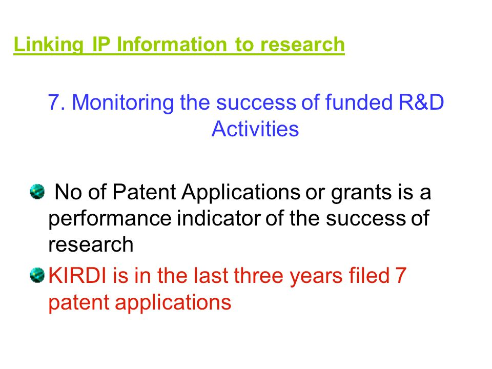 7. Monitoring the success of funded R&D Activities No of Patent Applications or grants is a performance indicator of the success of research KIRDI is