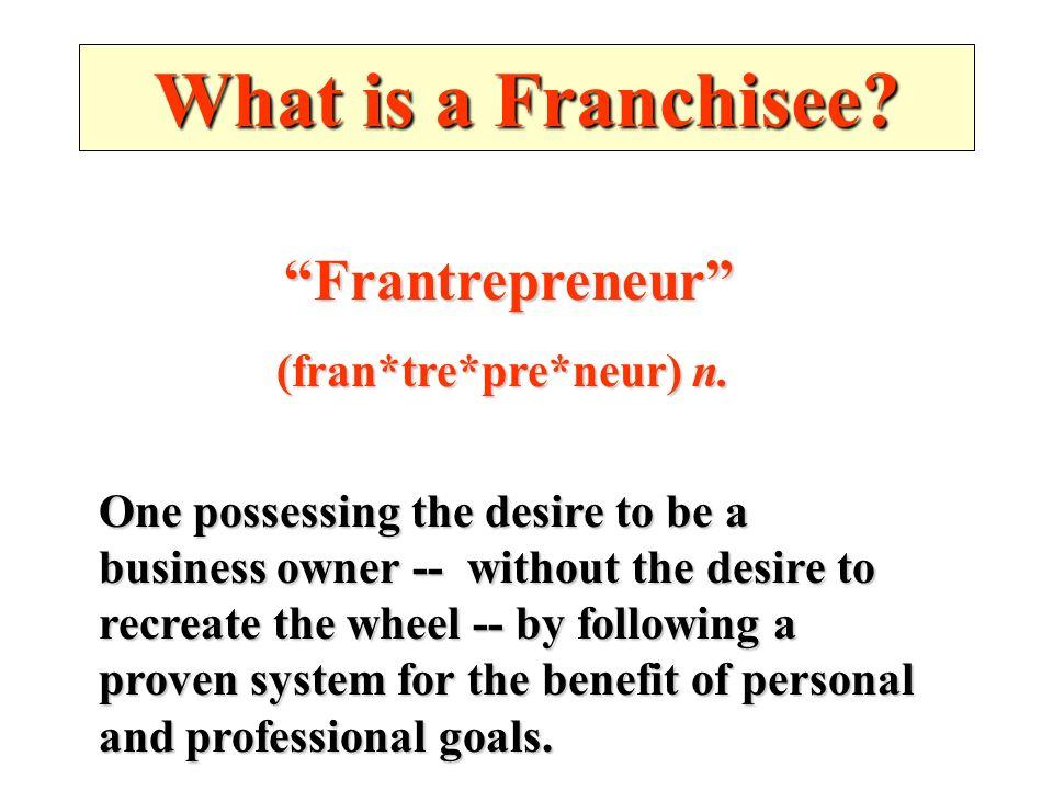 Frantrepreneur (fran*tre*pre*neur) n.(fran*tre*pre*neur) n.