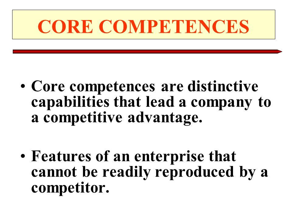 CORE COMPETENCES Core competences are distinctive capabilities that lead a company to a competitive advantage.