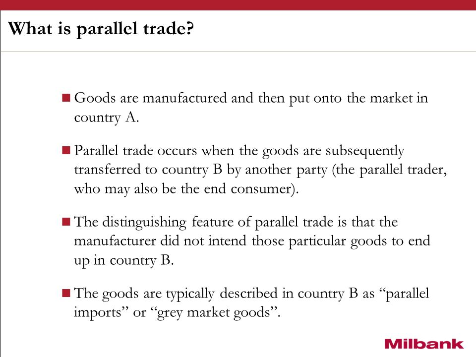 What is parallel trade.Goods are manufactured and then put onto the market in country A.