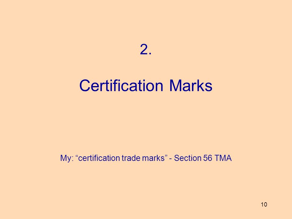 10 2. Certification Marks My: certification trade marks - Section 56 TMA