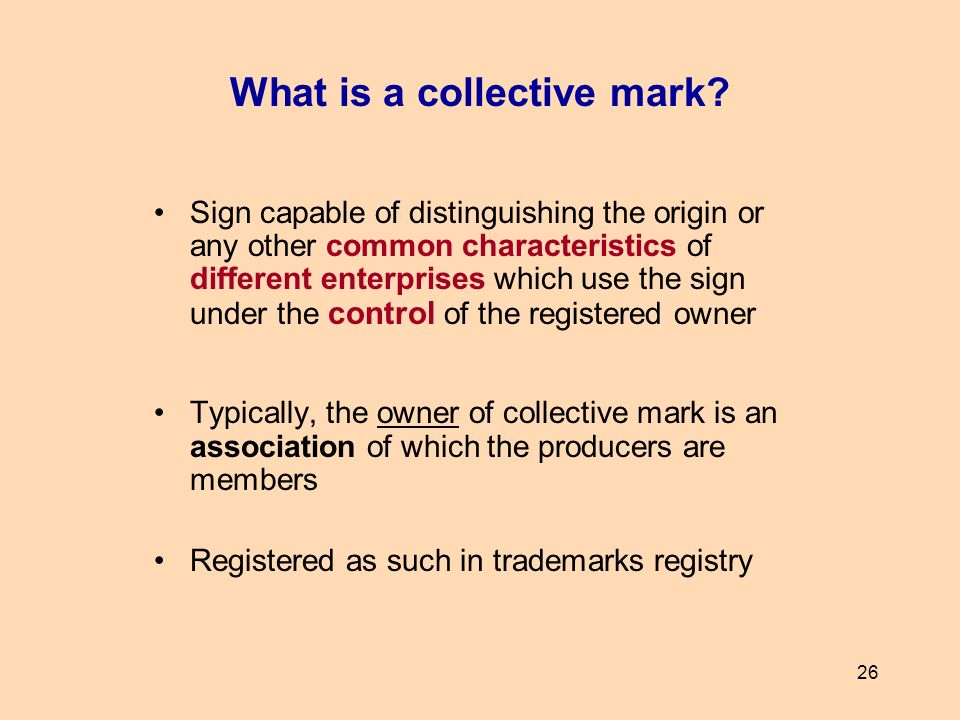 26 What is a collective mark? Sign capable of distinguishing the origin or any other common characteristics of different enterprises which use the sig