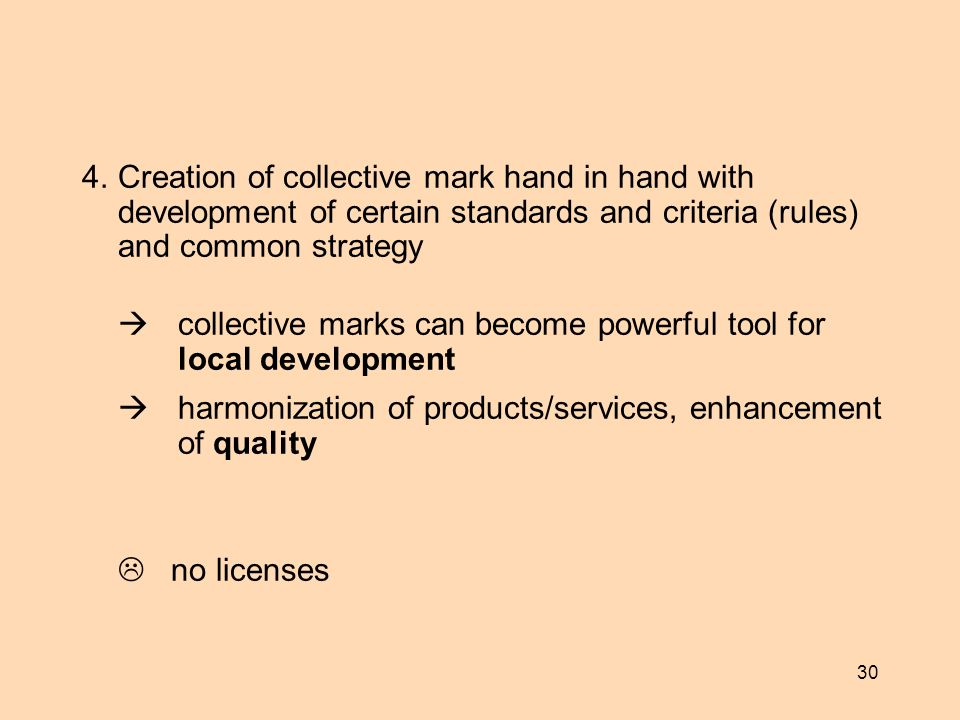 30 4.Creation of collective mark hand in hand with development of certain standards and criteria (rules) and common strategy collective marks can beco