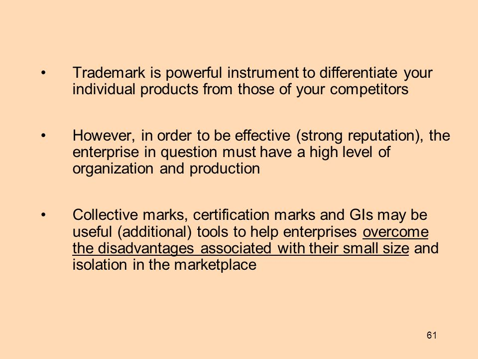 61 Trademark is powerful instrument to differentiate your individual products from those of your competitors However, in order to be effective (strong