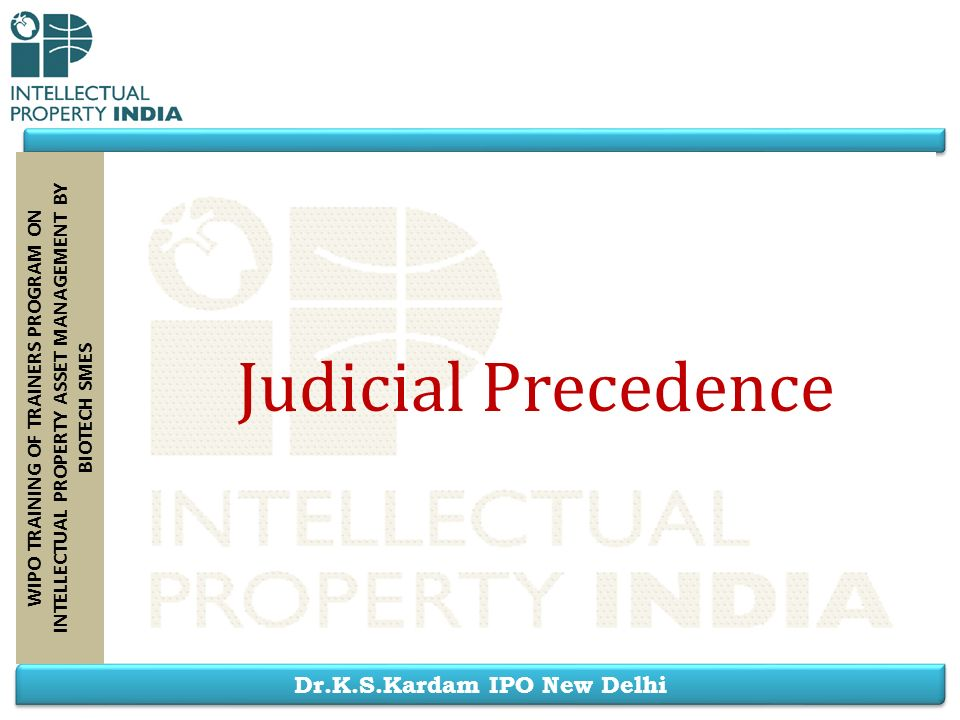 Dr.K.S.Kardam IPO New Delhi WIPO TRAINING OF TRAINERS PROGRAM ON INTELLECTUAL PROPERTY ASSET MANAGEMENT BY BIOTECH SMES Judicial Precedence