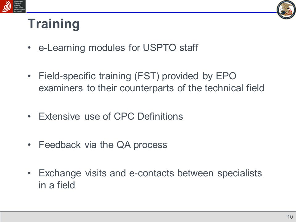 10 Training e-Learning modules for USPTO staff Field-specific training (FST) provided by EPO examiners to their counterparts of the technical field Ex