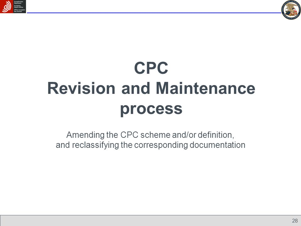 28 CPC Revision and Maintenance process Amending the CPC scheme and/or definition, and reclassifying the corresponding documentation 28