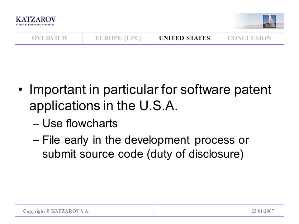 OVERVIEWEUROPE (EPC)UNITED STATESCONCLUSION Copyright © KATZAROV S.A.23/01/2007 Important in particular for software patent applications in the U.S.A.