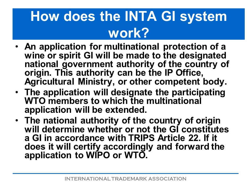 INTERNATIONAL TRADEMARK ASSOCIATION How does the INTA GI system work? An application for multinational protection of a wine or spirit GI will be made