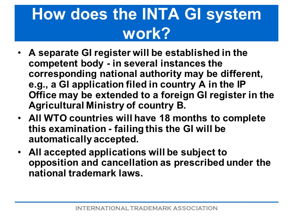 INTERNATIONAL TRADEMARK ASSOCIATION How does the INTA GI system work? A separate GI register will be established in the competent body - in several in