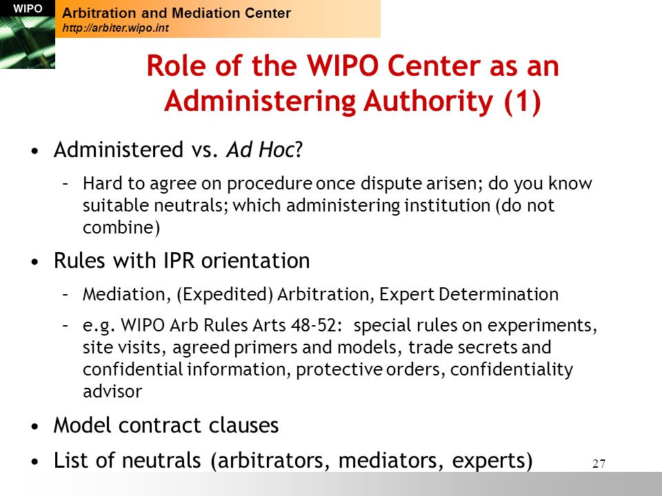 27 Role of the WIPO Center as an Administering Authority (1) Administered vs.