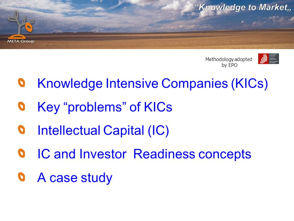 Methodology adopted by EPO Knowledge Intensive Companies (KICs) Key problems of KICs Intellectual Capital (IC) IC and Investor Readiness concepts A case study