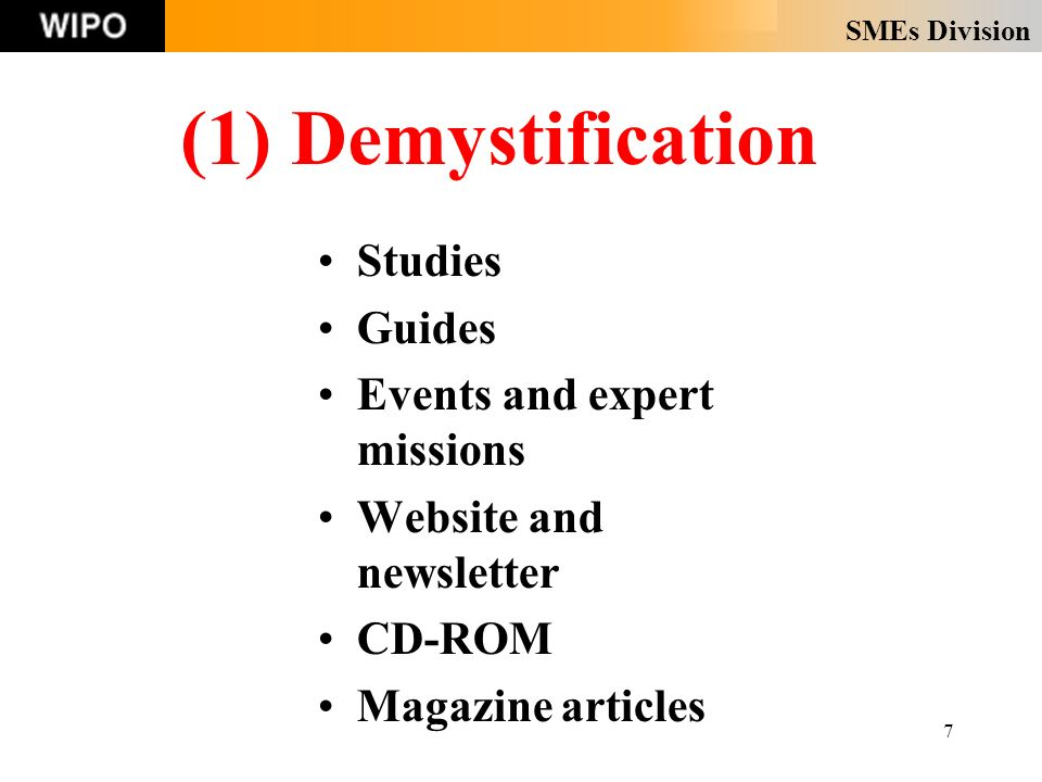 SMEs Division 18 (1) Demystification (Articles) Some articles recently published: What to do if you are accused of copyright infringement Tapping into Patent Information: a buried treasure International trade in technology – licensing of know- how and trade secrets Intellectual Property and E-commerce: how to take care of your business website Offshore outsourcing and IP Savvy marketing: merchandising of IP rights