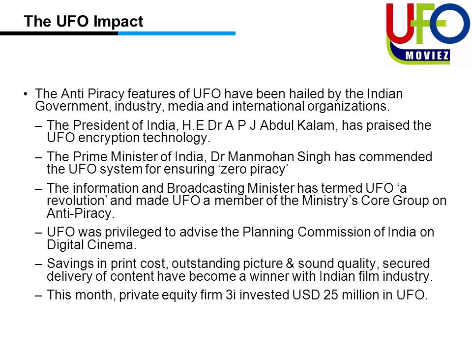 The UFO Impact The Anti Piracy features of UFO have been hailed by the Indian Government, industry, media and international organizations.