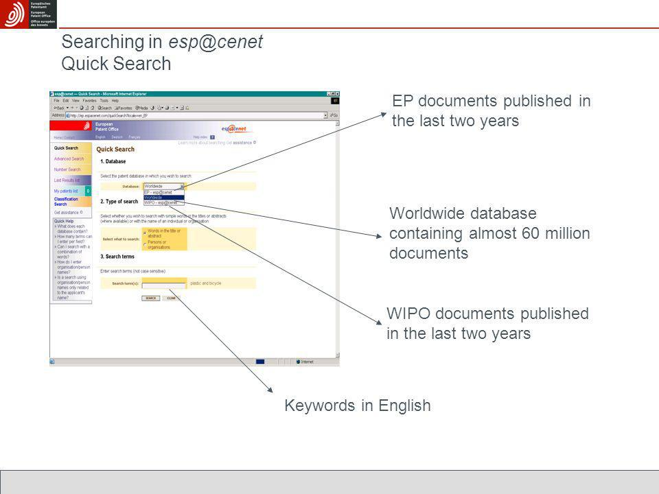 EP documents published in the last two years Worldwide database containing almost 60 million documents WIPO documents published in the last two years Keywords in English