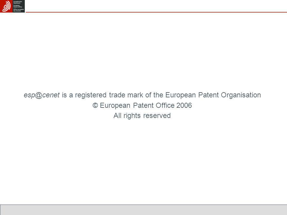 esp@cenet is a registered trade mark of the European Patent Organisation © European Patent Office 2006 All rights reserved