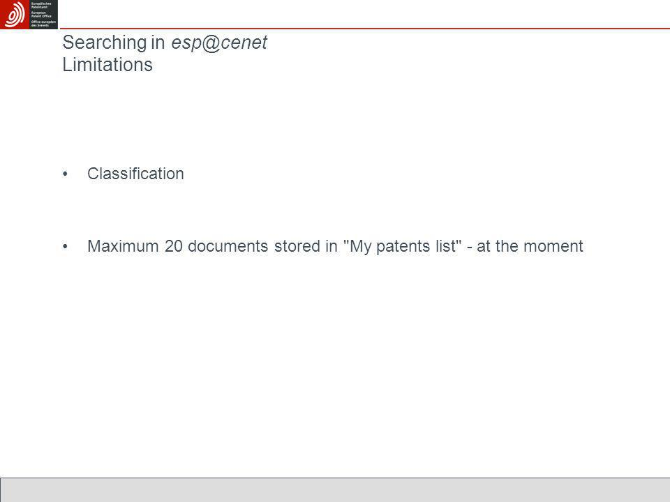 Searching in esp@cenet Limitations Classification Maximum 20 documents stored in My patents list - at the moment