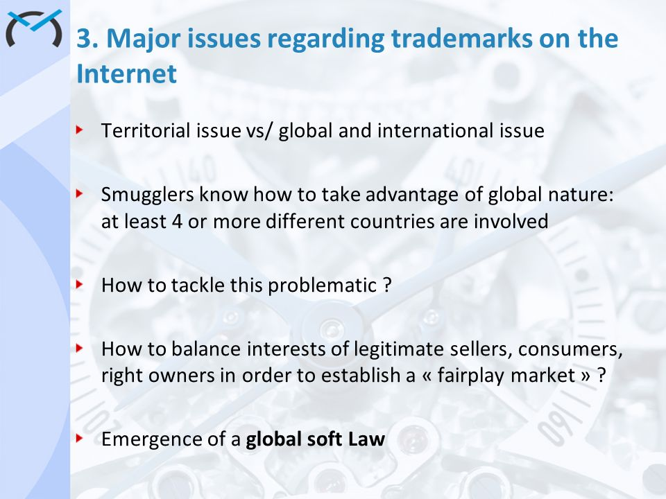 3. Major issues regarding trademarks on the Internet Territorial issue vs/ global and international issue Smugglers know how to take advantage of glob
