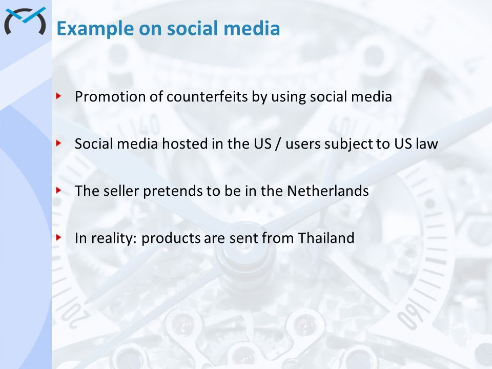 Promotion of counterfeits by using social media Social media hosted in the US / users subject to US law The seller pretends to be in the Netherlands I