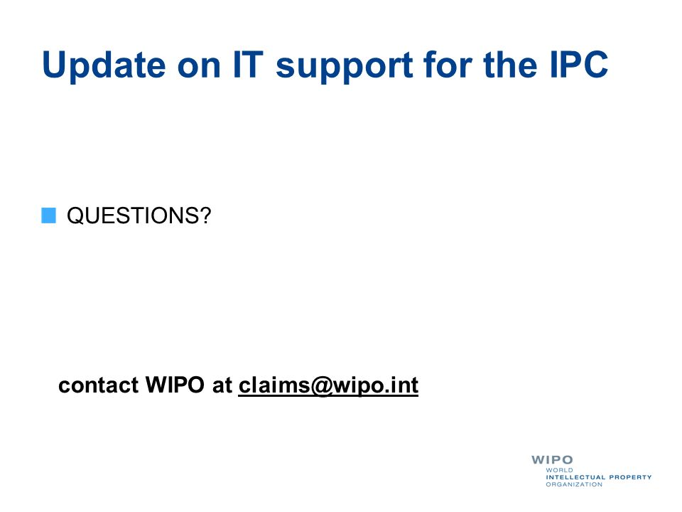Update on IT support for the IPC QUESTIONS contact WIPO at claims@wipo.int