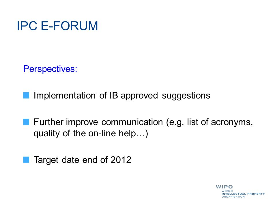 IPC E-FORUM Perspectives: Implementation of IB approved suggestions Further improve communication (e.g.