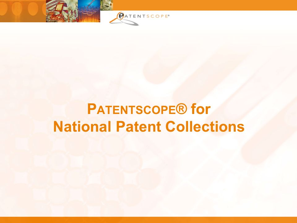 P ATENTSCOPE ® for National Patent Collections