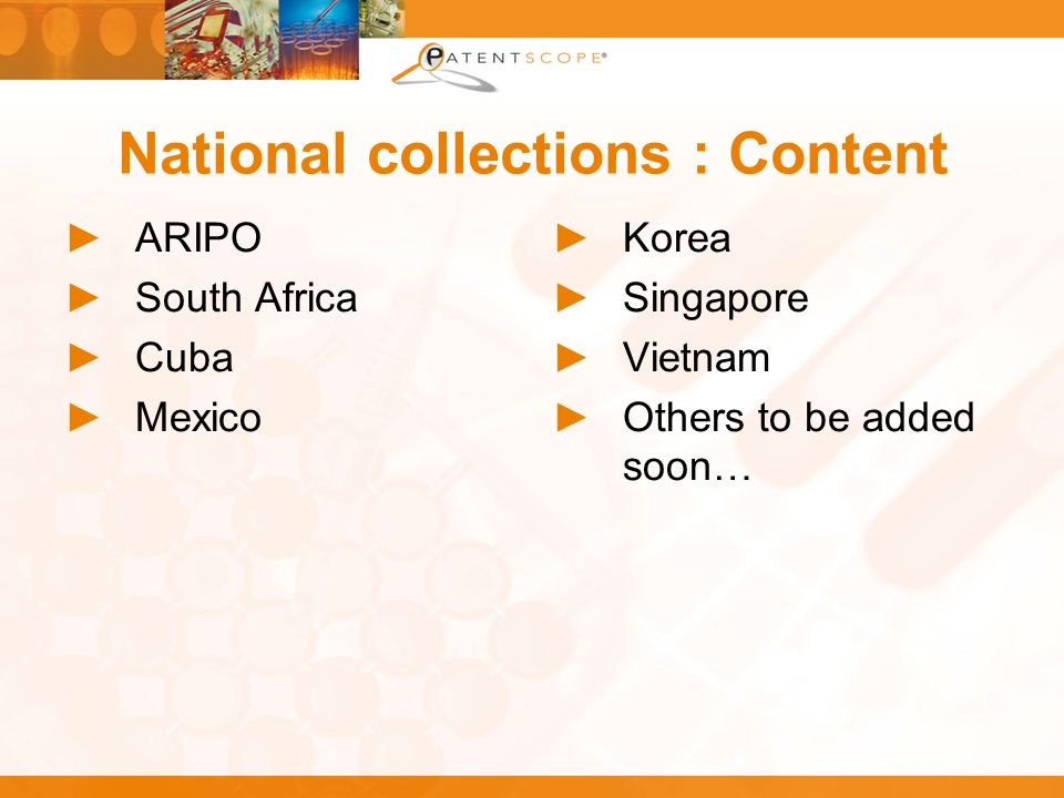 National collections : Content ARIPO South Africa Cuba Mexico Korea Singapore Vietnam Others to be added soon…