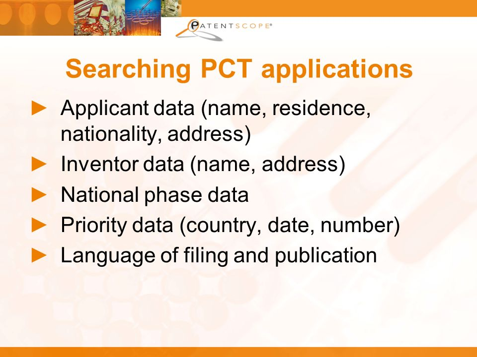 Searching PCT applications Applicant data (name, residence, nationality, address) Inventor data (name, address) National phase data Priority data (cou