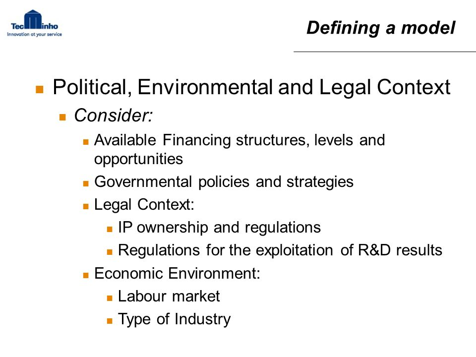 Political, Environmental and Legal Context Consider: Available Financing structures, levels and opportunities Governmental policies and strategies Leg