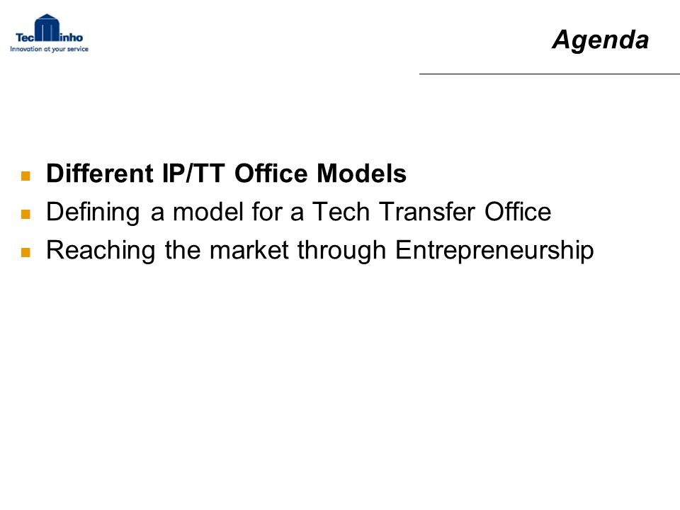 Different IP/TT Office Models Defining a model for a Tech Transfer Office Reaching the market through Entrepreneurship Agenda
