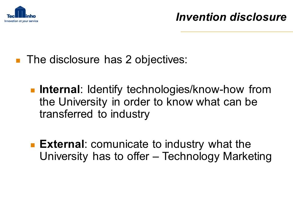The disclosure has 2 objectives: Internal: Identify technologies/know-how from the University in order to know what can be transferred to industry Ext