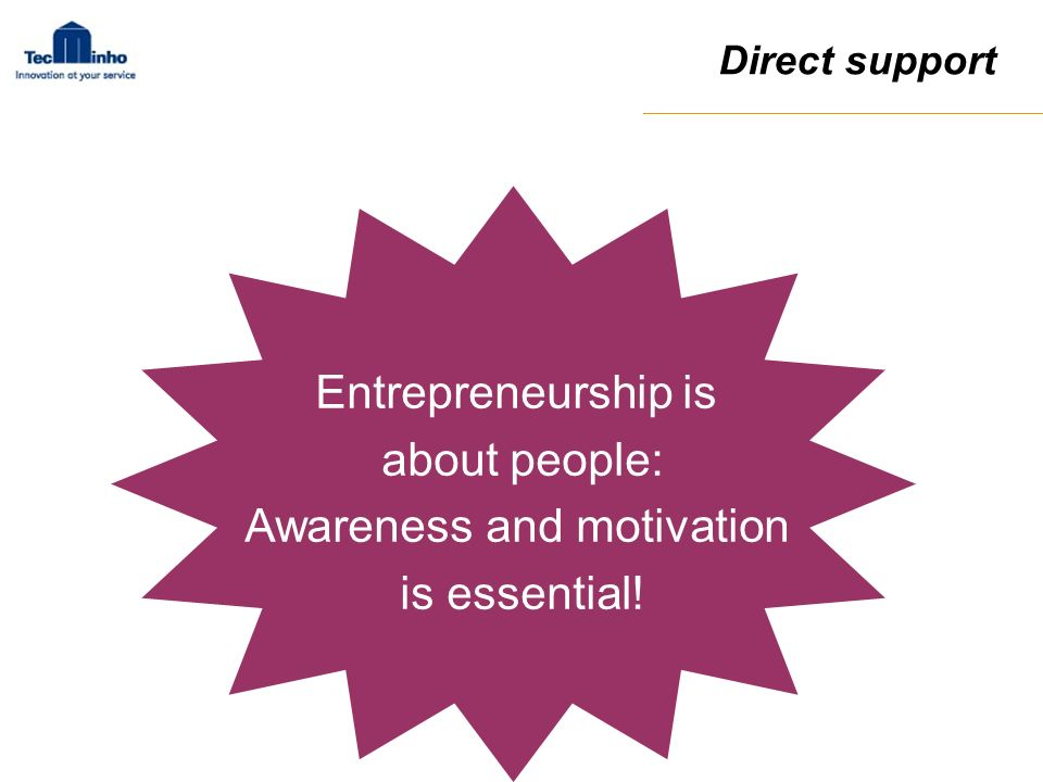 Entrepreneurship is about people: Awareness and motivation is essential! Direct support