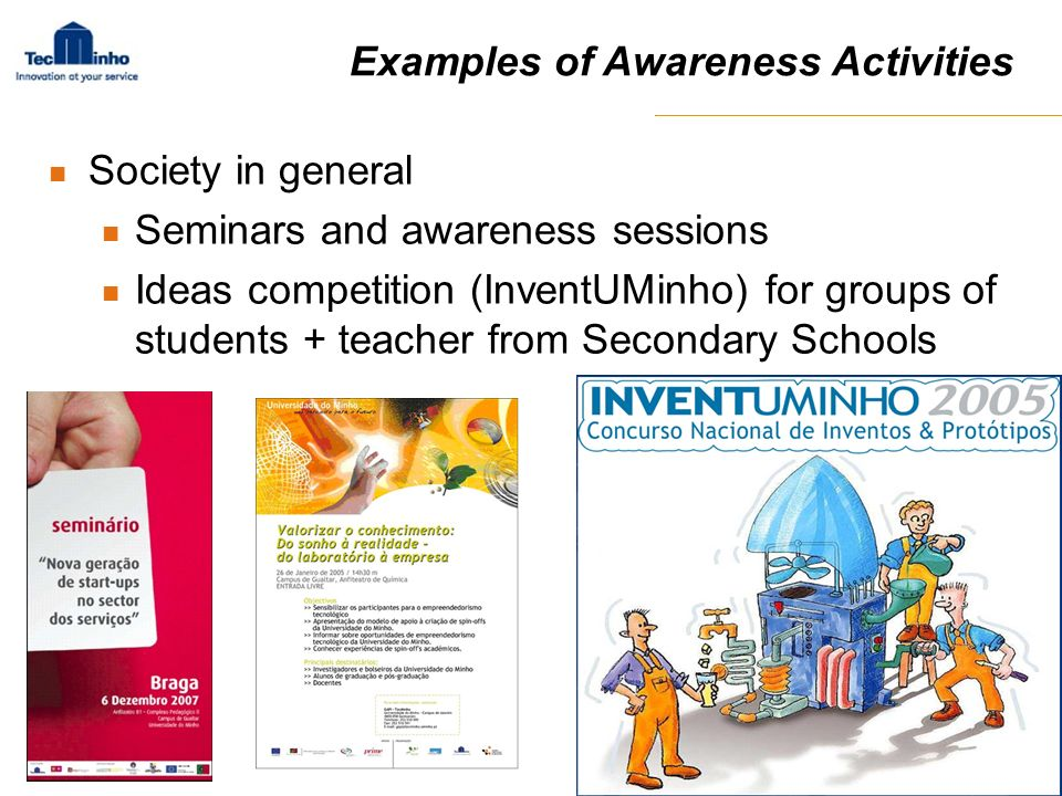 Society in general Seminars and awareness sessions Ideas competition (InventUMinho) for groups of students + teacher from Secondary Schools
