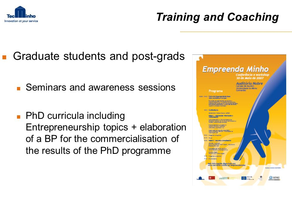 Training and Coaching Graduate students and post-grads Seminars and awareness sessions PhD curricula including Entrepreneurship topics + elaboration o