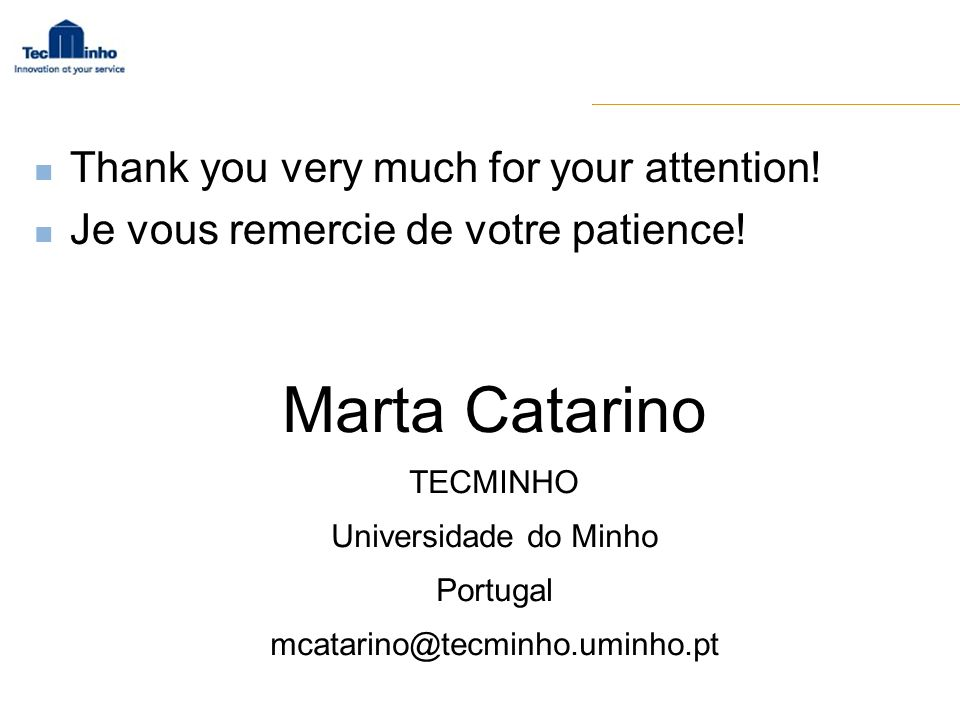 Marta Catarino TECMINHO Universidade do Minho Portugal mcatarino@tecminho.uminho.pt Thank you very much for your attention! Je vous remercie de votre