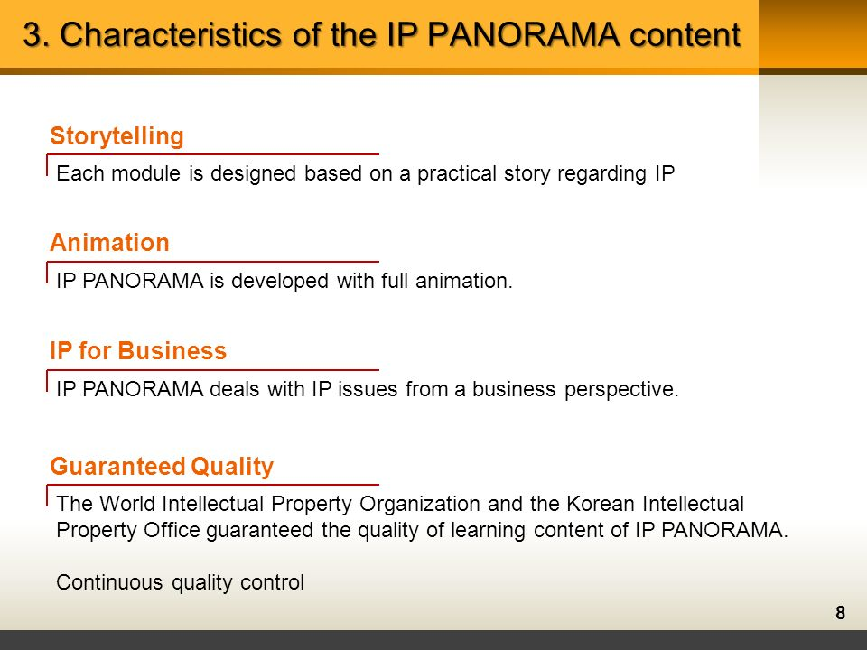 8 3. Characteristics of the IP PANORAMA content Storytelling Each module is designed based on a practical story regarding IP Animation IP PANORAMA is
