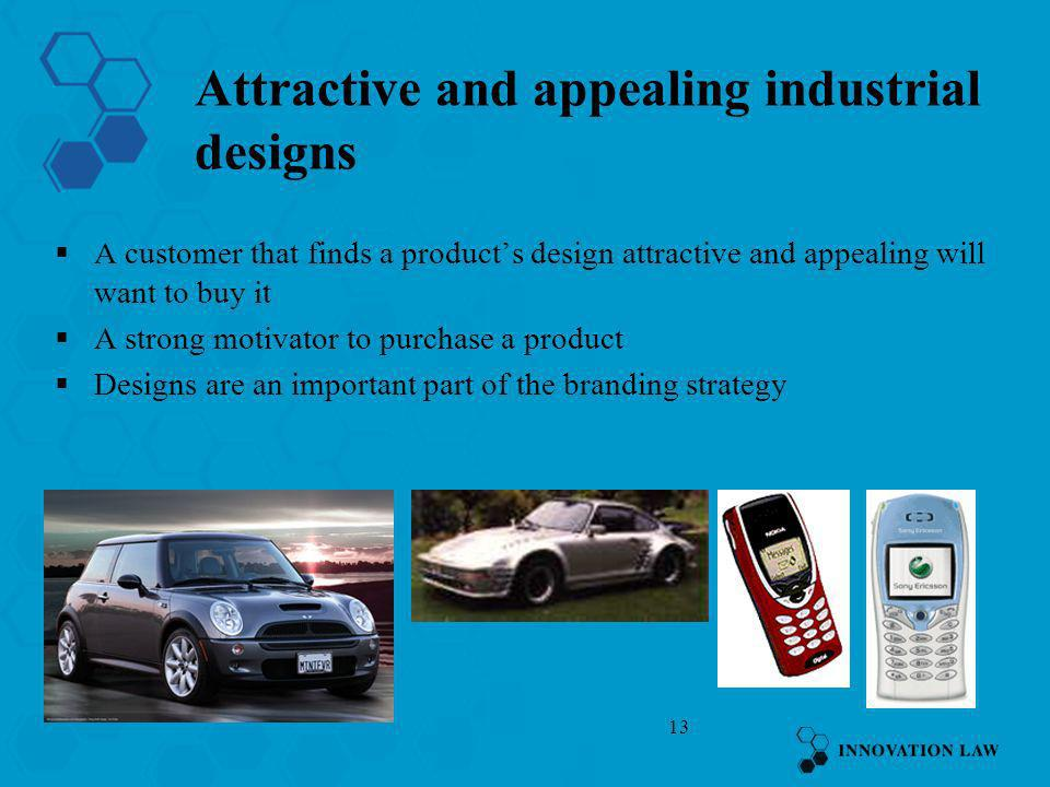 13 Attractive and appealing industrial designs A customer that finds a products design attractive and appealing will want to buy it A strong motivator