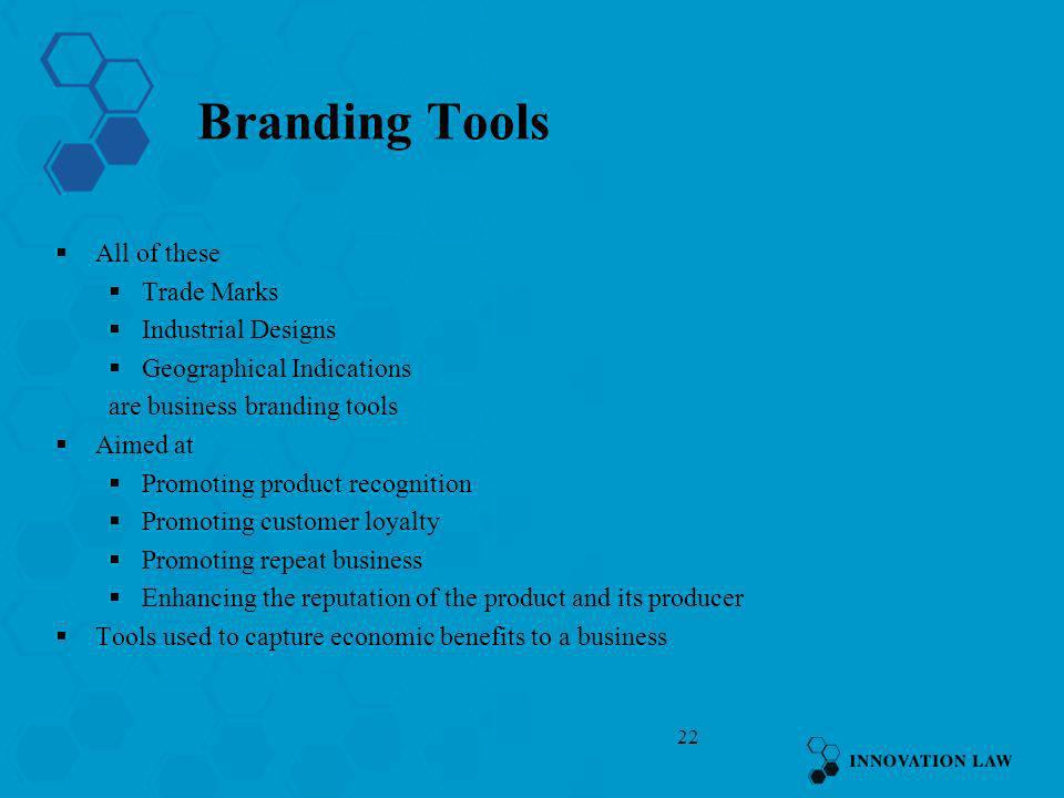 22 Branding Tools All of these Trade Marks Industrial Designs Geographical Indications are business branding tools Aimed at Promoting product recognit