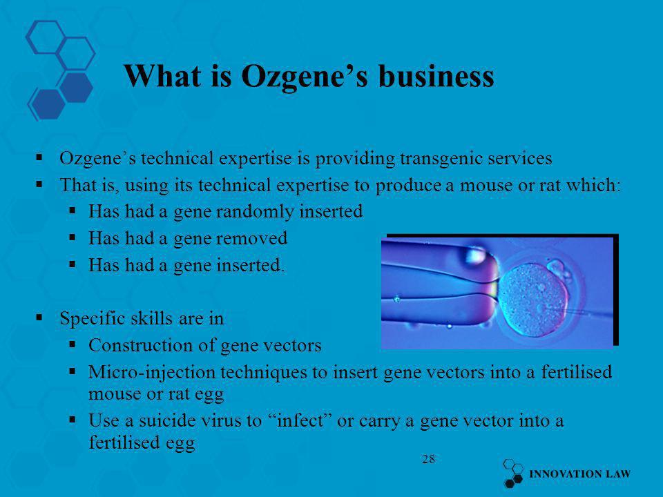 28 What is Ozgenes business Ozgenes technical expertise is providing transgenic services That is, using its technical expertise to produce a mouse or