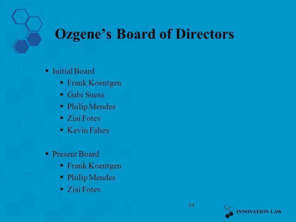 34 Ozgenes Board of Directors Initial Board Frank Koentgen Gabi Suess Philip Mendes Zisi Fotev Kevin Fahey Present Board Frank Koentgen Philip Mendes