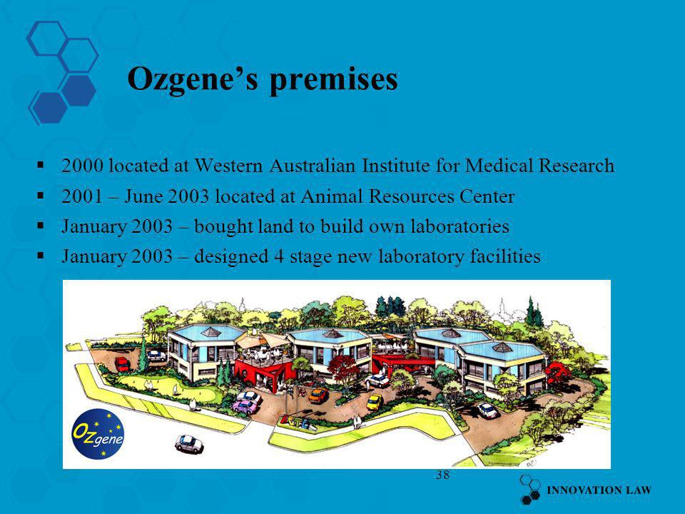 38 Ozgenes premises 2000 located at Western Australian Institute for Medical Research 2001 – June 2003 located at Animal Resources Center January 2003