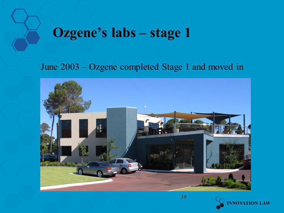 39 Ozgenes labs – stage 1 June 2003 – Ozgene completed Stage 1 and moved in