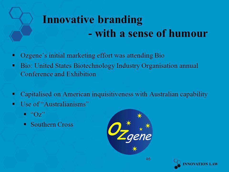 46 Innovative branding - with a sense of humour Ozgenes initial marketing effort was attending Bio Bio: United States Biotechnology Industry Organisat