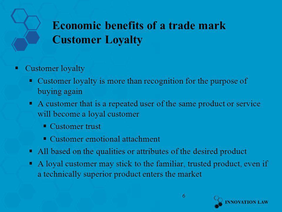 7 Economic benefits of a trade mark SME Image SME Image Trade mark of a product or service will enhance the reputation and standing of the SME A customer that is satisfied with one product that the customer recognises, will consider purchasing a different additional product from the same SME